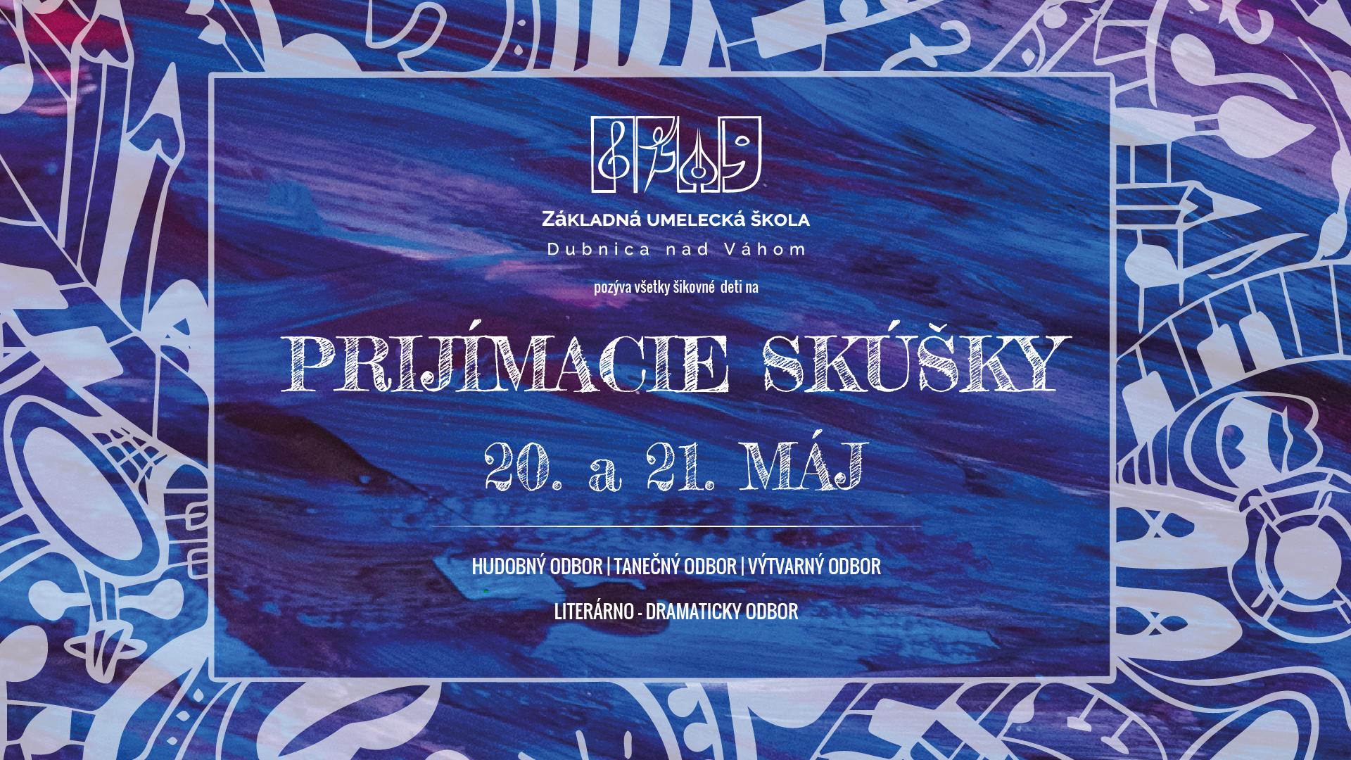Prijímacie skôšky do Základnej umeleckej školy v Dubnici nad Váhom, hudobný, výtvarný, tanečný a literárno-dramatický odbor